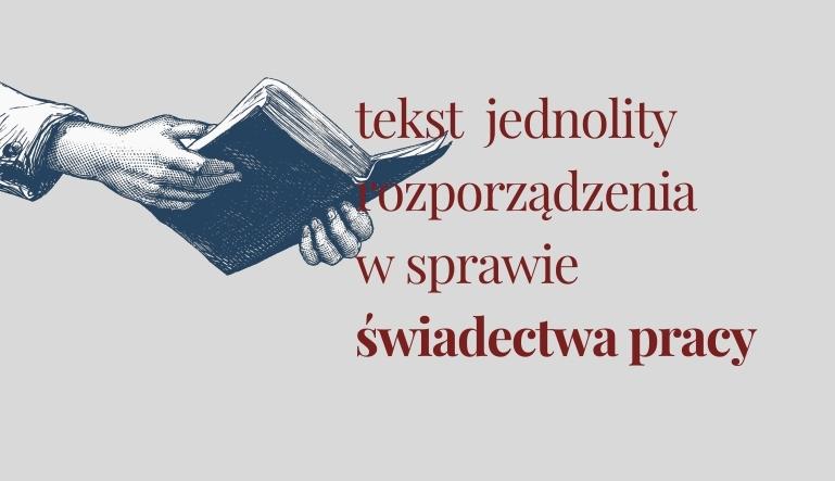W dniu 22 października został opublikowany w Dzienniku Ustaw tekst jednolity rozporządzania w sprawie świadectwa pracy.