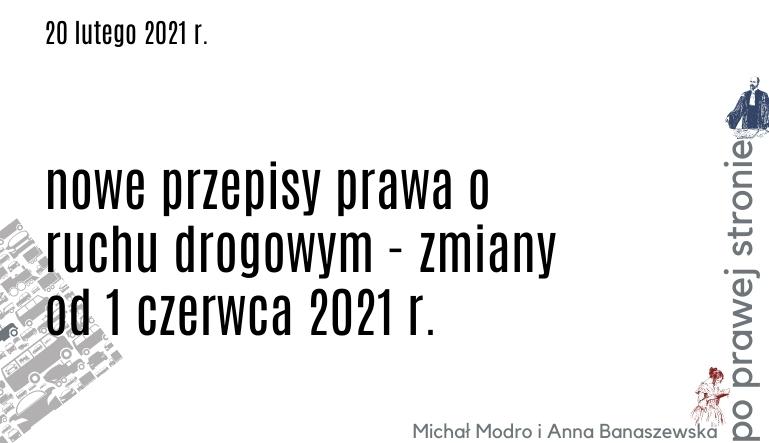 Zmiany w prawie o ruchu drogowym od dnia 1 czerwca 2021 r.