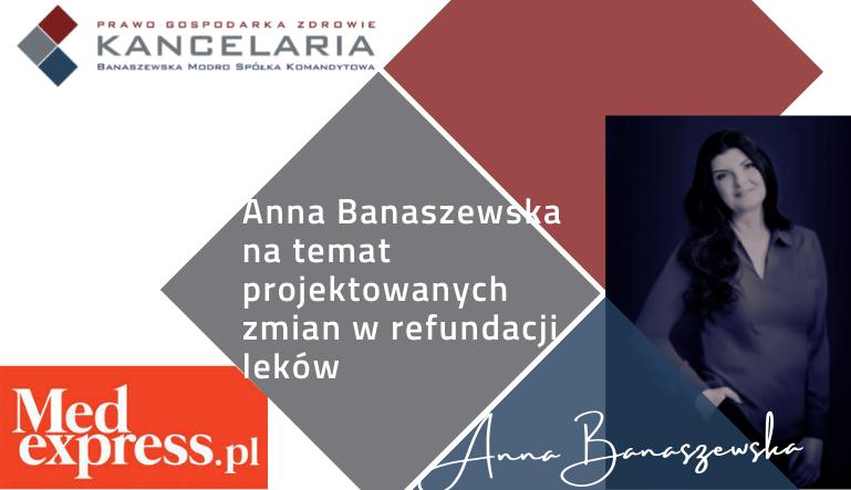 Anna Banaszewska na temat projektowanych zmian w refundacji leków