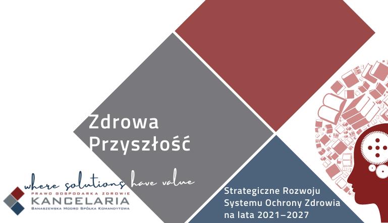 Zdrowa Przyszłość Ramy Strategiczne Rozwoju Systemu Ochrony Zdrowia na lata 2021–2027